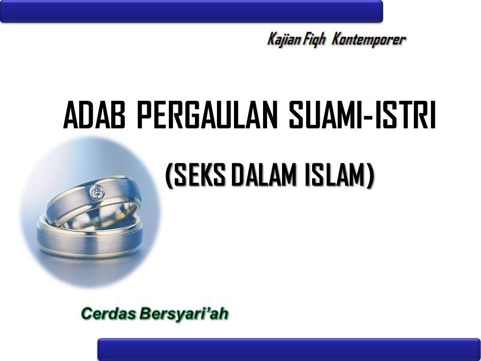 ADAB PERGAULAN SUAMI-ISTRI (SEKS DALAM ISLAM)