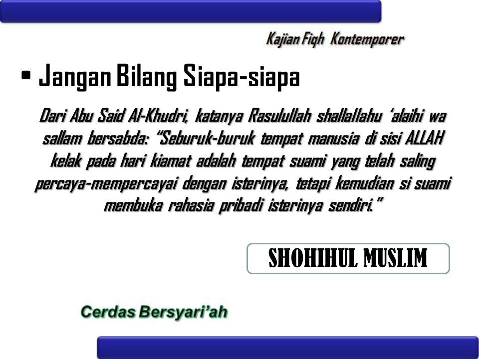 """Jangan Bilang Siapa-siapa Dari Abu Said Al-Khudri, katanya Rasulullah shallallahu 'alaihi wa sallam bersabda: """"Seburuk-buruk tempat manusia di sisi AL"""