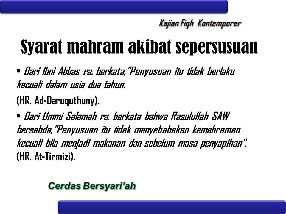 Syarat mahram akibat sepersusuan Dari Ibni Abbas ra. berkata,