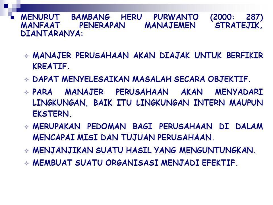 MENURUT BAMBANG HERU PURWANTO (2000: 287) MANFAAT PENERAPAN MANAJEMEN STRATEJIK, DIANTARANYA:  MANAJER PERUSAHAAN AKAN DIAJAK UNTUK BERFIKIR KREATIF.