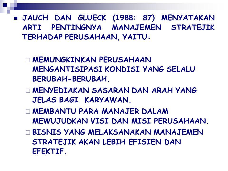 JAUCH DAN GLUECK (1988: 87) MENYATAKAN ARTI PENTINGNYA MANAJEMEN STRATEJIK TERHADAP PERUSAHAAN, YAITU:  MEMUNGKINKAN PERUSAHAAN MENGANTISIPASI KONDIS
