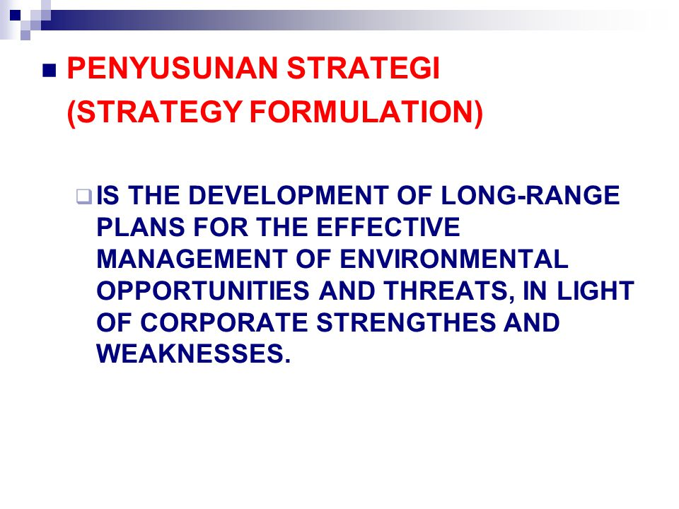 PENYUSUNAN STRATEGI (STRATEGY FORMULATION)  IS THE DEVELOPMENT OF LONG-RANGE PLANS FOR THE EFFECTIVE MANAGEMENT OF ENVIRONMENTAL OPPORTUNITIES AND TH