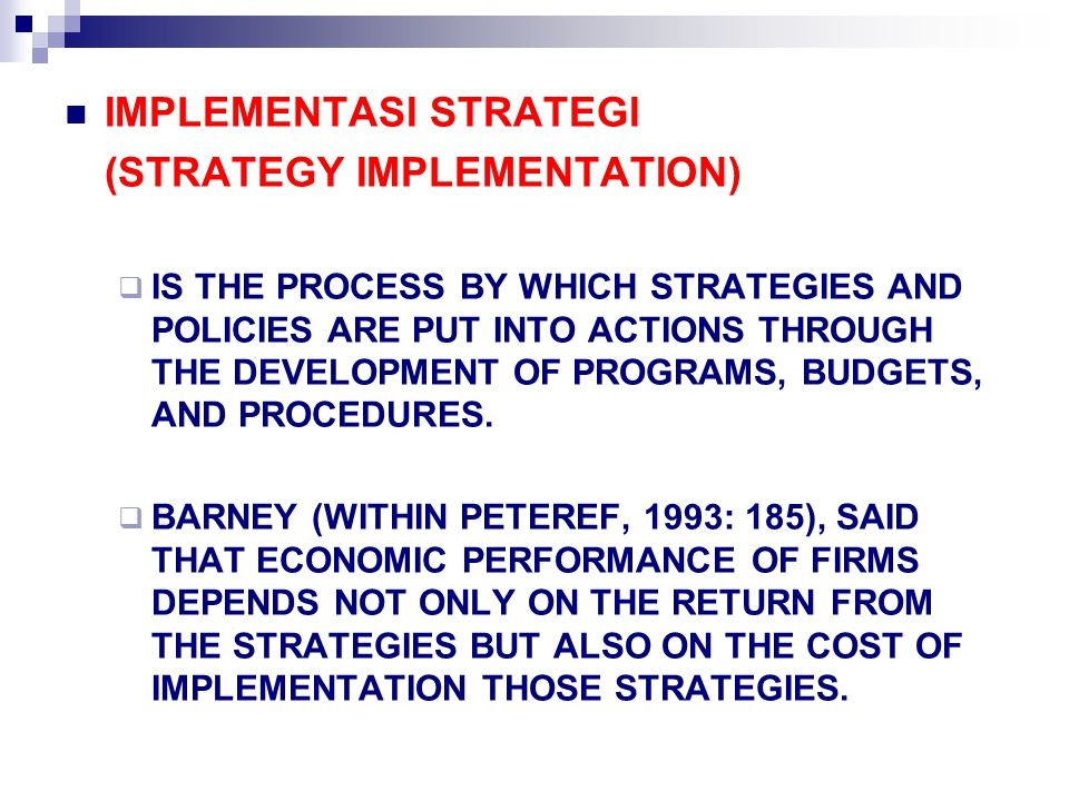 IMPLEMENTASI STRATEGI (STRATEGY IMPLEMENTATION)  IS THE PROCESS BY WHICH STRATEGIES AND POLICIES ARE PUT INTO ACTIONS THROUGH THE DEVELOPMENT OF PROG