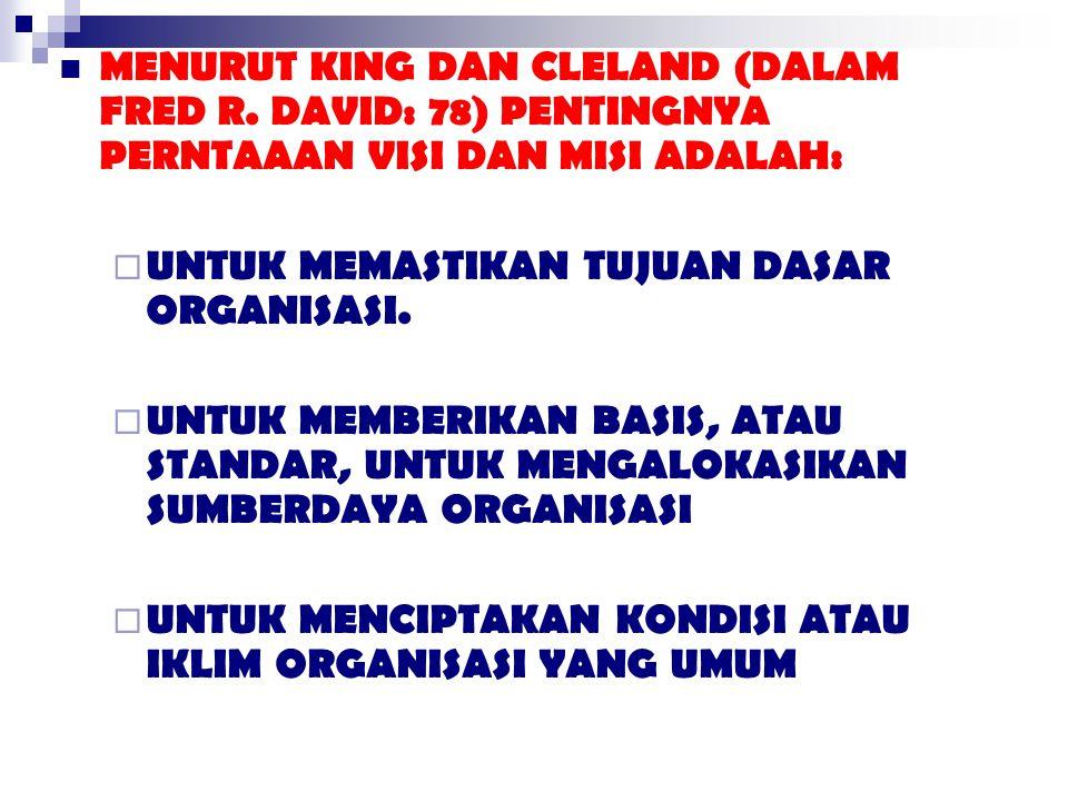 MENURUT KING DAN CLELAND (DALAM FRED R. DAVID: 78) PENTINGNYA PERNTAAAN VISI DAN MISI ADALAH:  UNTUK MEMASTIKAN TUJUAN DASAR ORGANISASI.  UNTUK MEMB