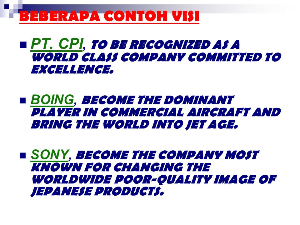 BEBERAPA CONTOH VISI PT. CPI, TO BE RECOGNIZED AS A WORLD CLASS COMPANY COMMITTED TO EXCELLENCE. BOING, BECOME THE DOMINANT PLAYER IN COMMERCIAL AIRCR