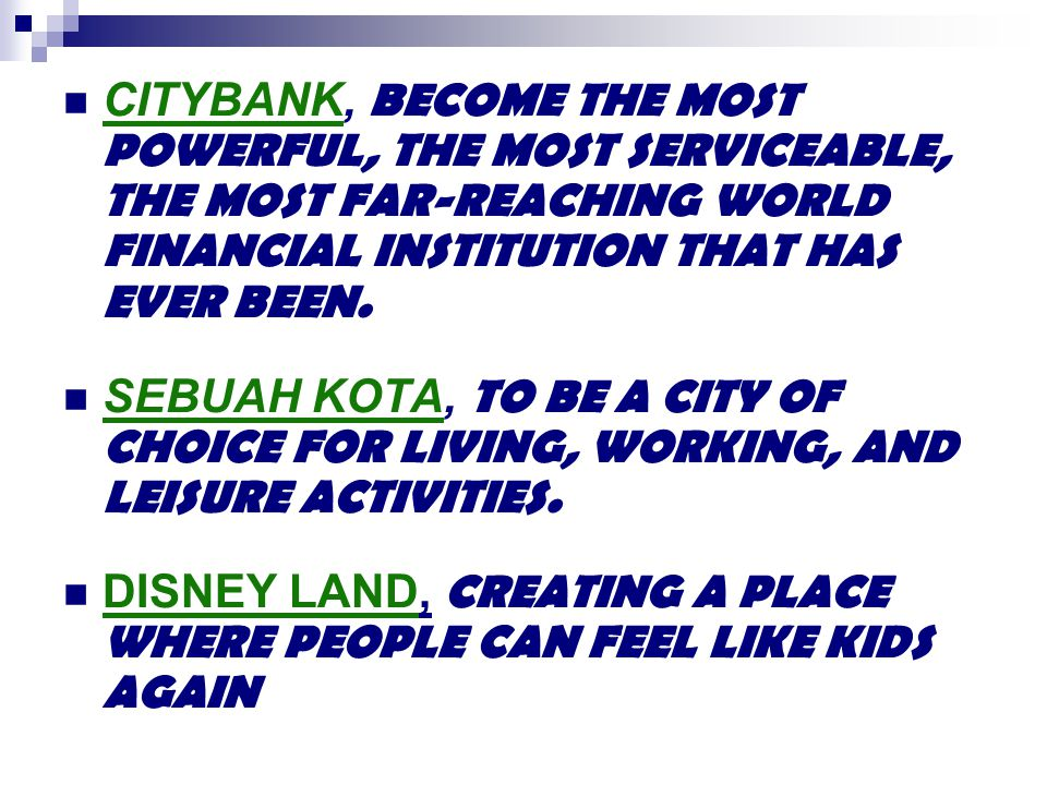 CITYBANK, BECOME THE MOST POWERFUL, THE MOST SERVICEABLE, THE MOST FAR-REACHING WORLD FINANCIAL INSTITUTION THAT HAS EVER BEEN. SEBUAH KOTA, TO BE A C