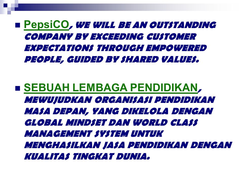 PepsiCO, WE WILL BE AN OUTSTANDING COMPANY BY EXCEEDING CUSTOMER EXPECTATIONS THROUGH EMPOWERED PEOPLE, GUIDED BY SHARED VALUES. SEBUAH LEMBAGA PENDID