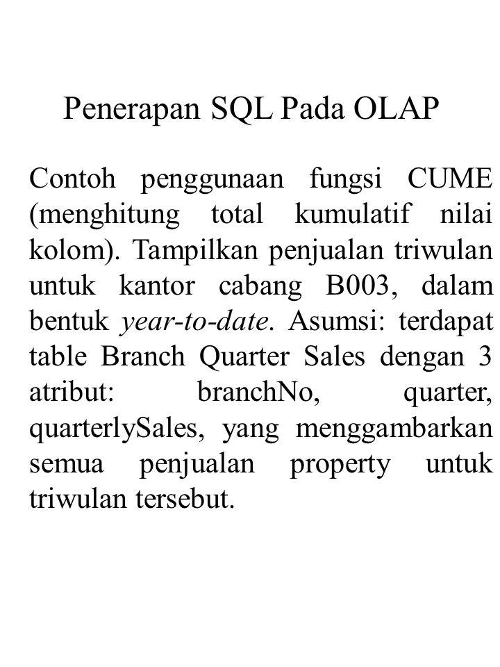Contoh penggunaan fungsi CUME (menghitung total kumulatif nilai kolom). Tampilkan penjualan triwulan untuk kantor cabang B003, dalam bentuk year-to-da