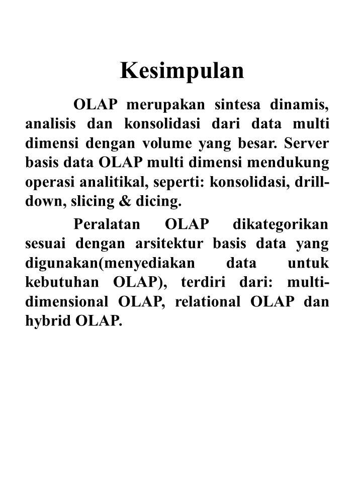 OLAP merupakan sintesa dinamis, analisis dan konsolidasi dari data multi dimensi dengan volume yang besar. Server basis data OLAP multi dimensi menduk