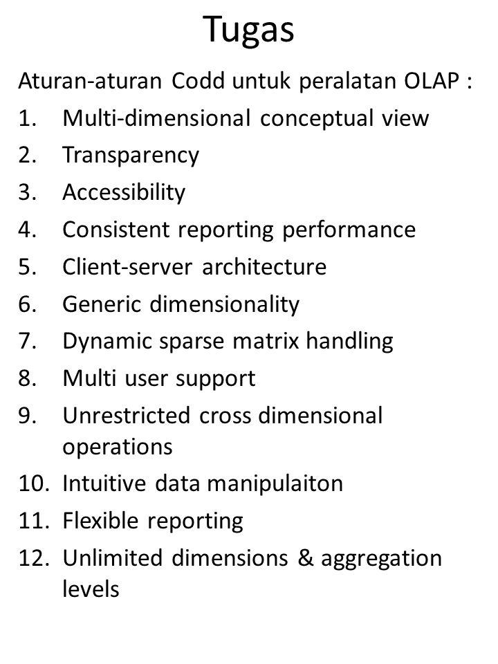 OLAP22/16 Tugas Aturan-aturan Codd untuk peralatan OLAP : 1.Multi-dimensional conceptual view 2.Transparency 3.Accessibility 4.Consistent reporting pe