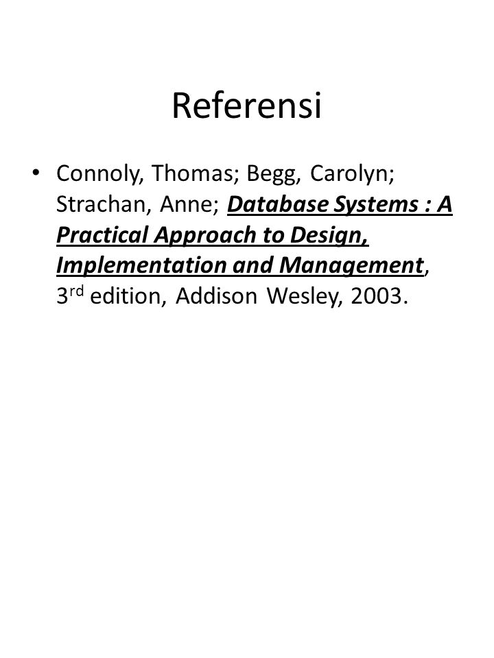 OLAP23/16 Referensi Connoly, Thomas; Begg, Carolyn; Strachan, Anne; Database Systems : A Practical Approach to Design, Implementation and Management,
