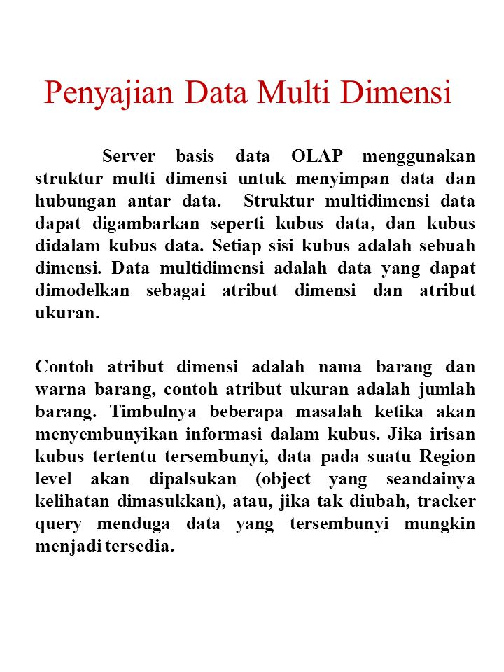Server basis data OLAP menggunakan struktur multi dimensi untuk menyimpan data dan hubungan antar data. Struktur multidimensi data dapat digambarkan s