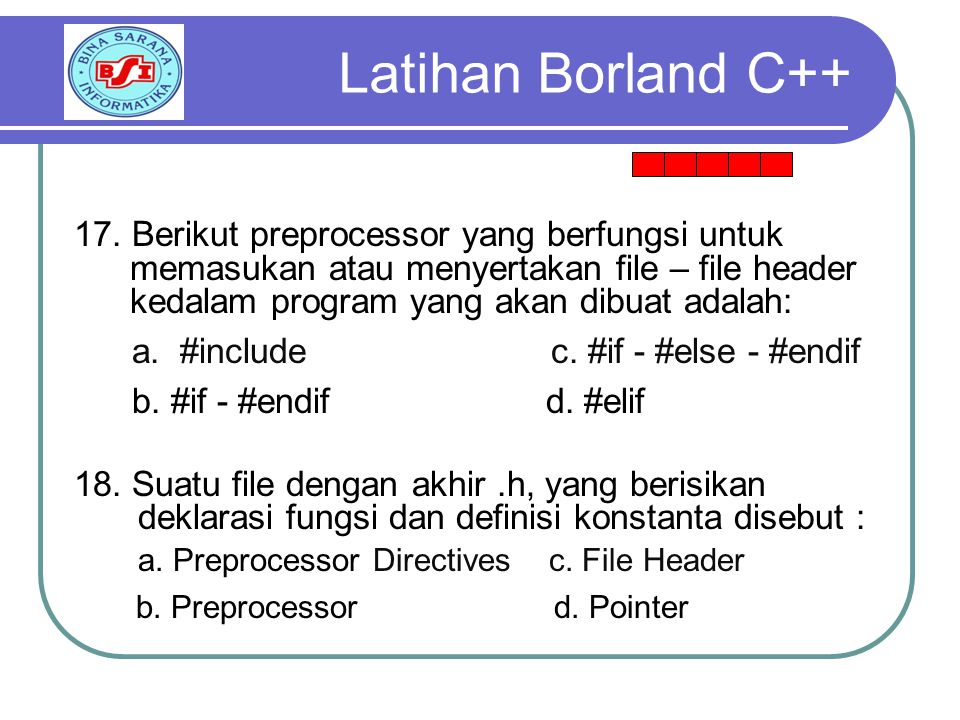 17. Berikut preprocessor yang berfungsi untuk memasukan atau menyertakan file – file header kedalam program yang akan dibuat adalah: a. #include c. #i