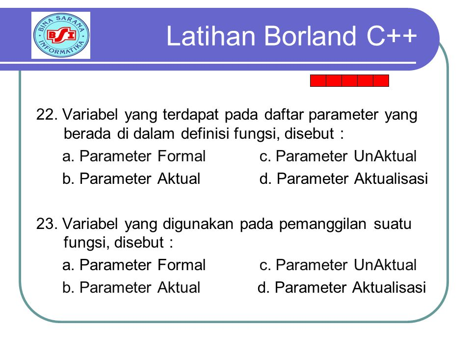 22.Variabel yang terdapat pada daftar parameter yang berada di dalam definisi fungsi, disebut : a.