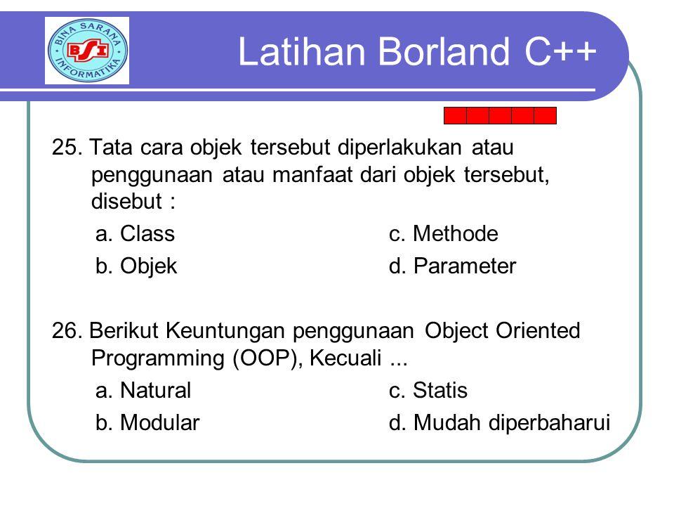 25. Tata cara objek tersebut diperlakukan atau penggunaan atau manfaat dari objek tersebut, disebut : a. Classc. Methode b. Objekd. Parameter 26. Beri