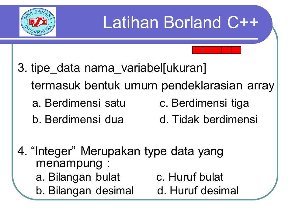 3.tipe_data nama_variabel[ukuran] termasuk bentuk umum pendeklarasian array a.