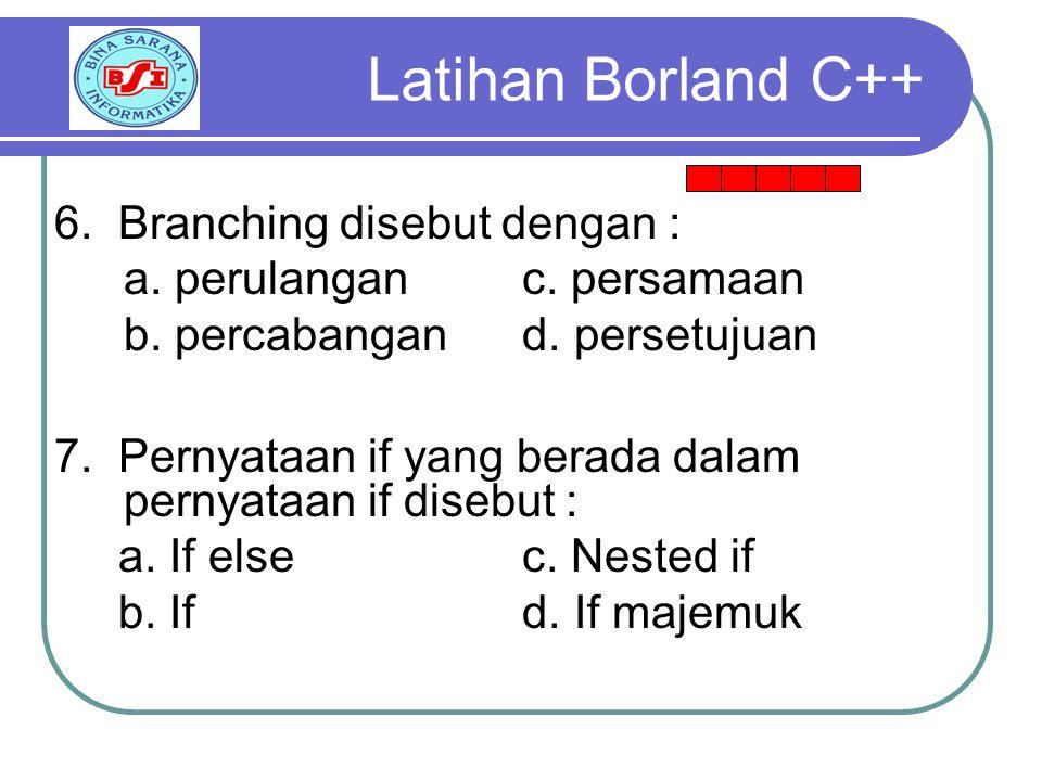 6.Branching disebut dengan : a. perulangan c. persamaan b.
