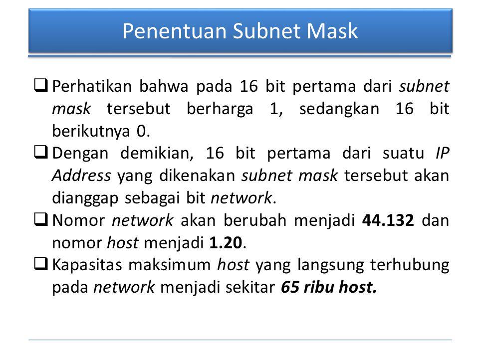 Penentuan Subnet Mask  Perhatikan bahwa pada 16 bit pertama dari subnet mask tersebut berharga 1, sedangkan 16 bit berikutnya 0.  Dengan demikian, 1