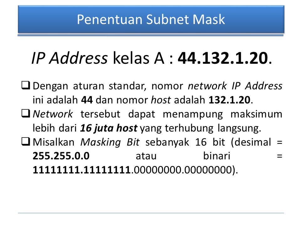 Penentuan Subnet Mask  Perhatikan bahwa pada 16 bit pertama dari subnet mask tersebut berharga 1, sedangkan 16 bit berikutnya 0.