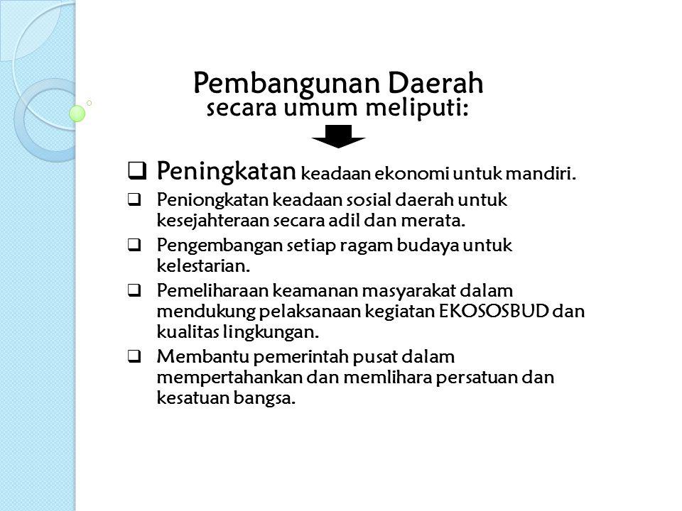 MAKSUD PEMBANGUNAN DAERAH  Tetap berada dalam kerangka negara Kesatuan Republik Indonesia dan menggalang persatuan dan kesatuan bangsa & negara.