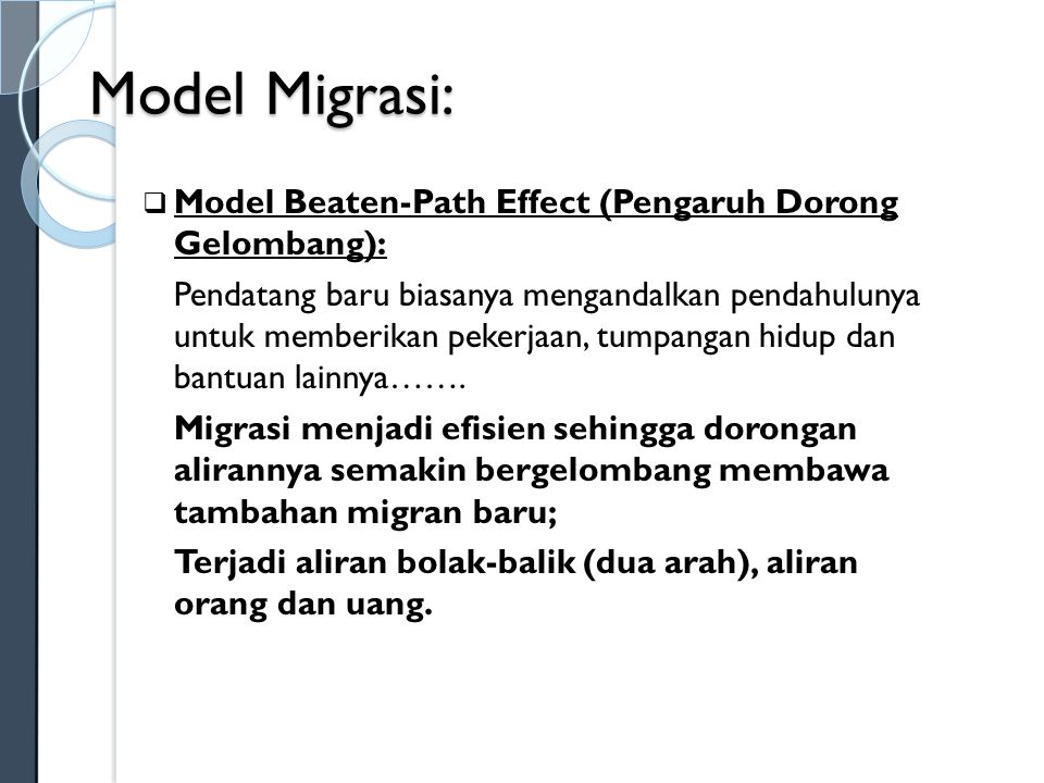 Model Migrasi:  Model Gravitas: Yang paling menentukan bukan faktor jumlah populasi, tingkat upah, tetapi lebih karena faktor jarak Terkait dengan semakin mudahnya transportasi, model ini menjadi kurang relevan.