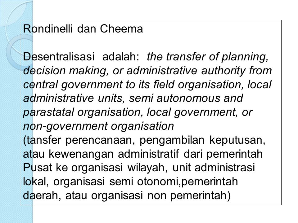 PENGERTIAN DESENTRALISASI Menurut Parson, desentralisasi adalah sharing of the governmental power by a central ruling group with other groups, each ha