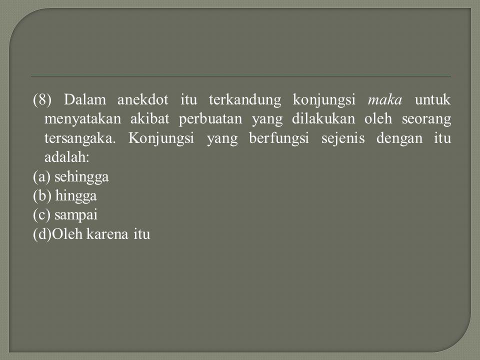 (8) Dalam anekdot itu terkandung konjungsi maka untuk menyatakan akibat perbuatan yang dilakukan oleh seorang tersangaka.