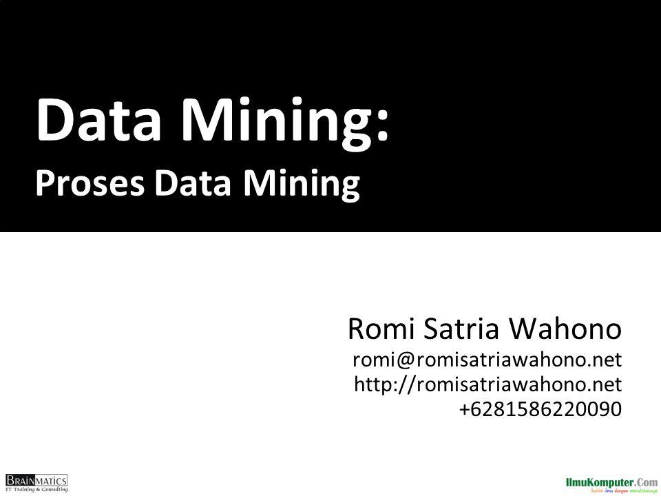 Data Mining: Proses Data Mining Romi Satria Wahono romi@romisatriawahono.net http://romisatriawahono.net +6281586220090
