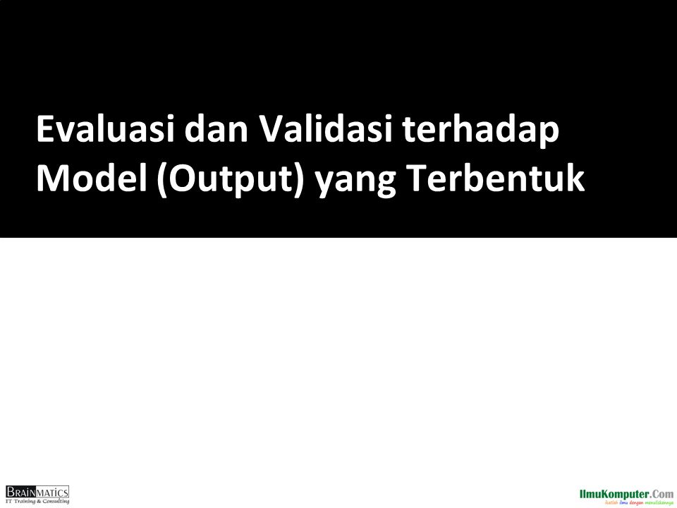 Evaluasi dan Validasi terhadap Model (Output) yang Terbentuk