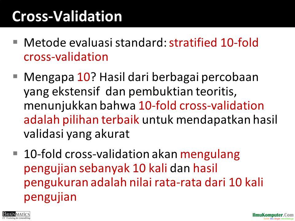 Cross-Validation  Metode evaluasi standard: stratified 10-fold cross-validation  Mengapa 10? Hasil dari berbagai percobaan yang ekstensif dan pembuk