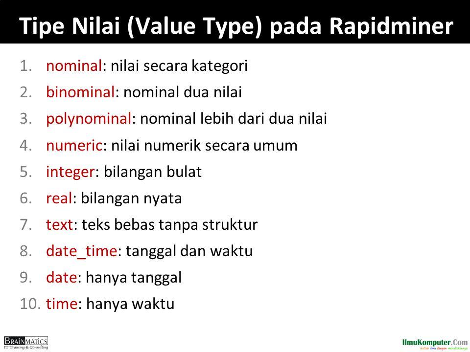 Tipe Nilai (Value Type) pada Rapidminer 1.nominal: nilai secara kategori 2.binominal: nominal dua nilai 3.polynominal: nominal lebih dari dua nilai 4.