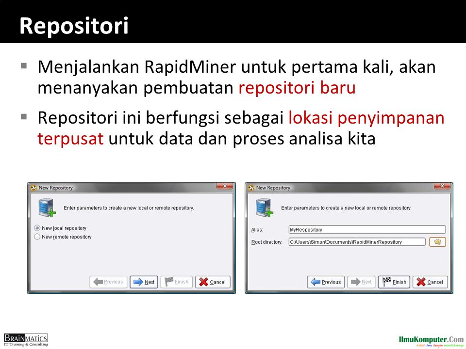 Repositori  Menjalankan RapidMiner untuk pertama kali, akan menanyakan pembuatan repositori baru  Repositori ini berfungsi sebagai lokasi penyimpana