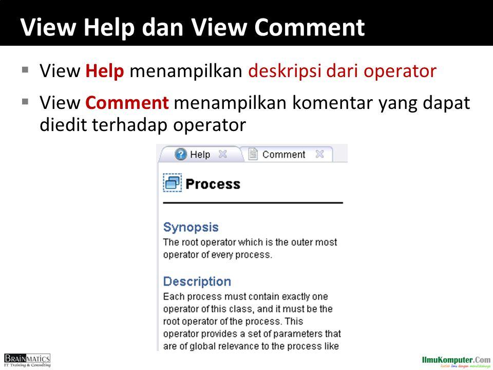 View Help dan View Comment  View Help menampilkan deskripsi dari operator  View Comment menampilkan komentar yang dapat diedit terhadap operator