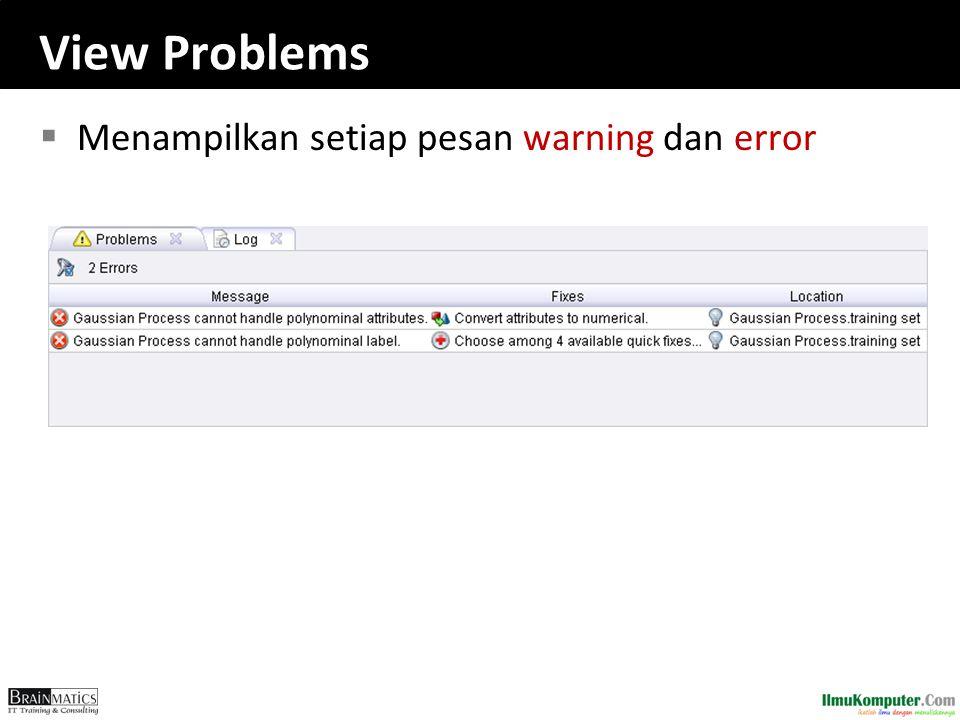 View Problems  Menampilkan setiap pesan warning dan error