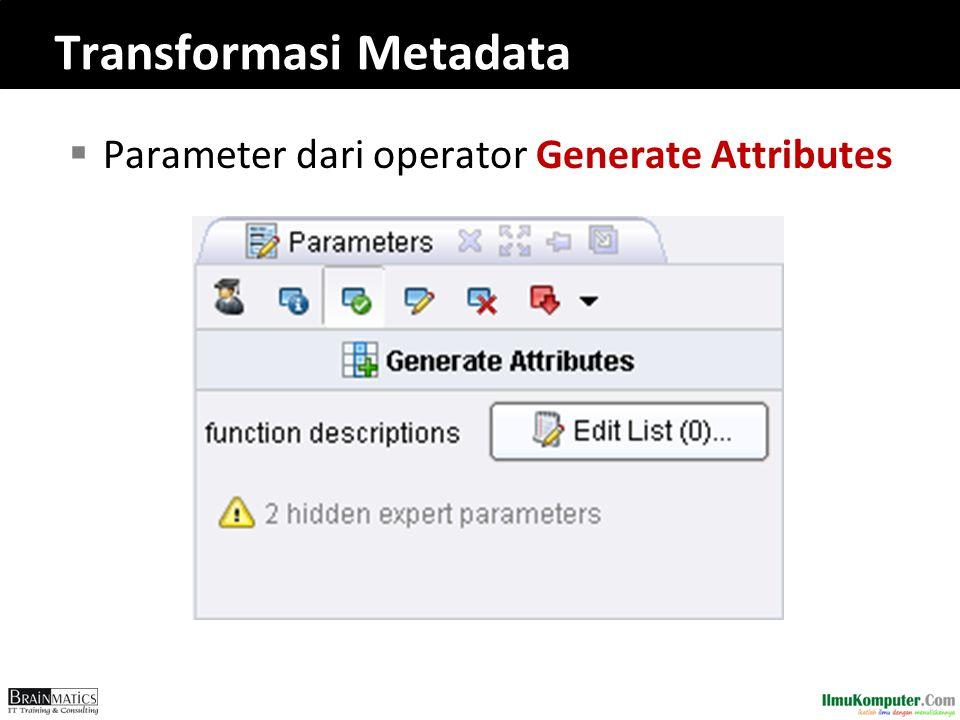 Transformasi Metadata  Parameter dari operator Generate Attributes