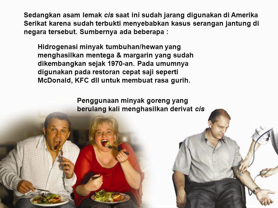 Sedangkan asam lemak cis saat ini sudah jarang digunakan di Amerika Serikat karena sudah terbukti menyebabkan kasus serangan jantung di negara tersebu