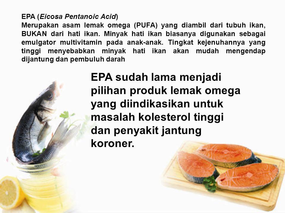 EPA (Eicosa Pentanoic Acid) Merupakan asam lemak omega (PUFA) yang diambil dari tubuh ikan, BUKAN dari hati ikan. Minyak hati ikan biasanya digunakan
