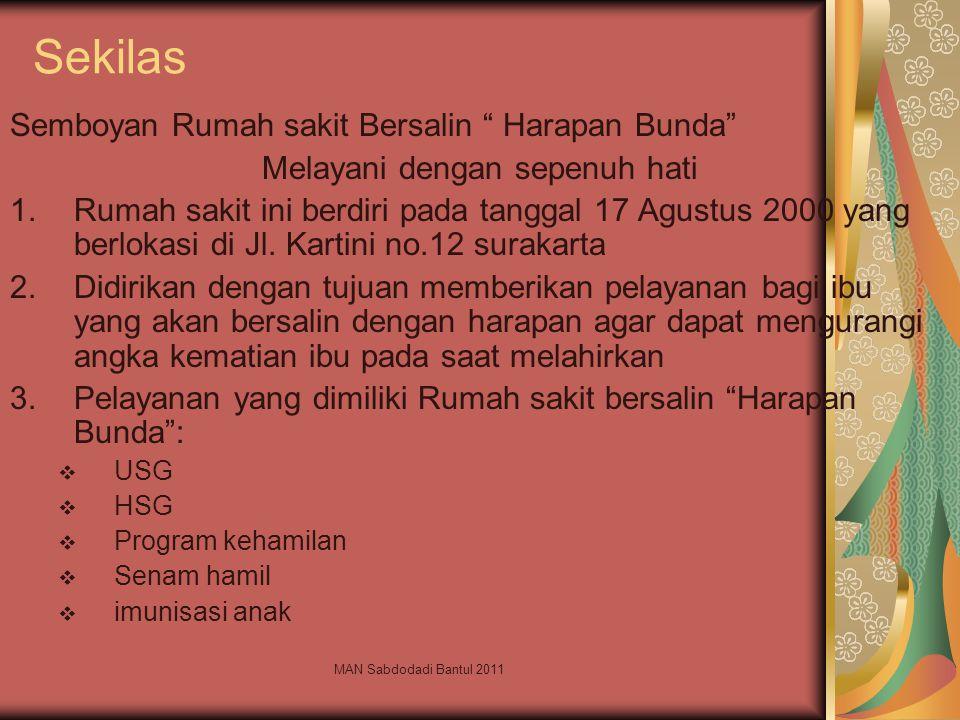 MAN Sabdodadi Bantul 2011 Sekilas Semboyan Rumah sakit Bersalin Harapan Bunda Melayani dengan sepenuh hati 1.Rumah sakit ini berdiri pada tanggal 17 Agustus 2000 yang berlokasi di Jl.