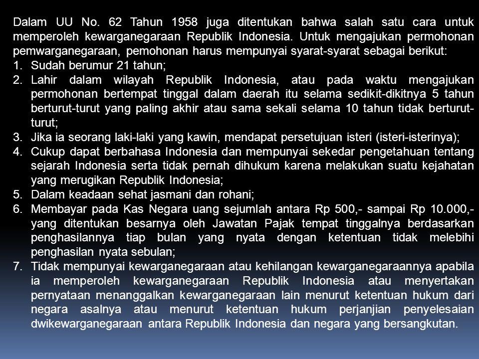 Dalam UU No. 62 Tahun 1958 juga ditentukan bahwa salah satu cara untuk memperoleh kewarganegaraan Republik Indonesia. Untuk mengajukan permohonan pemw