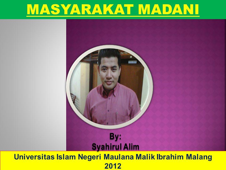 MASYARAKAT MADANI Universitas Islam Negeri Maulana Malik Ibrahim Malang 2012 By: Syahirul Alim