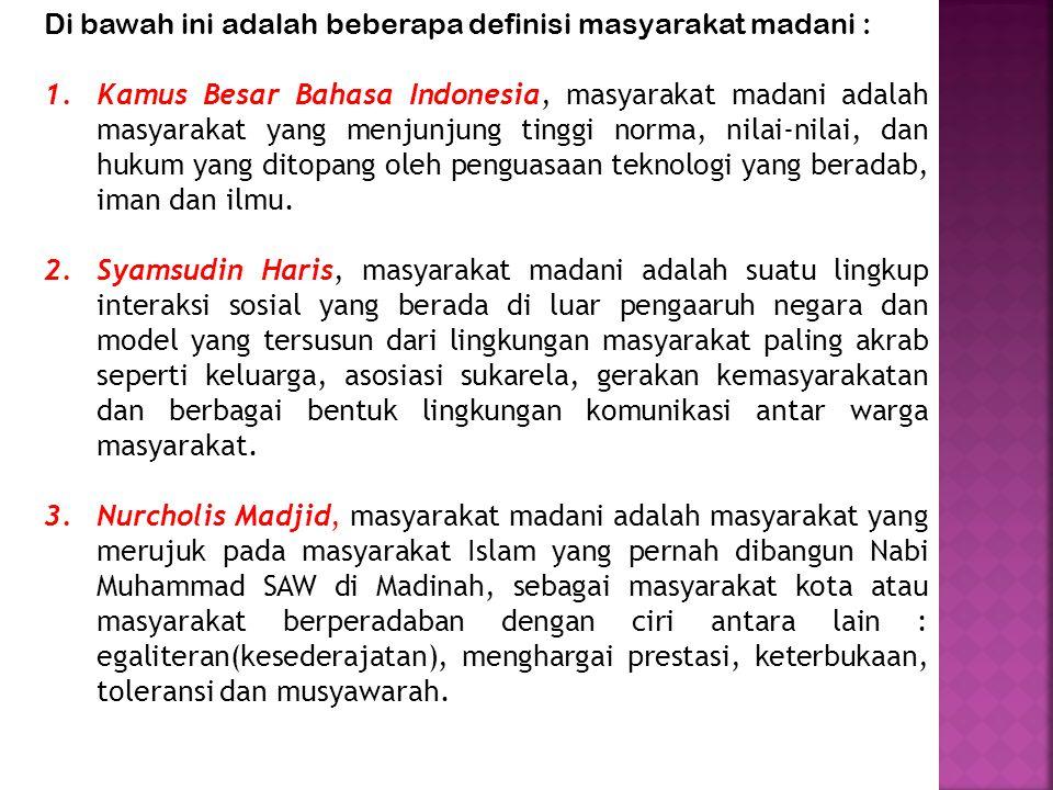Di bawah ini adalah beberapa definisi masyarakat madani : 1.Kamus Besar Bahasa Indonesia, masyarakat madani adalah masyarakat yang menjunjung tinggi n