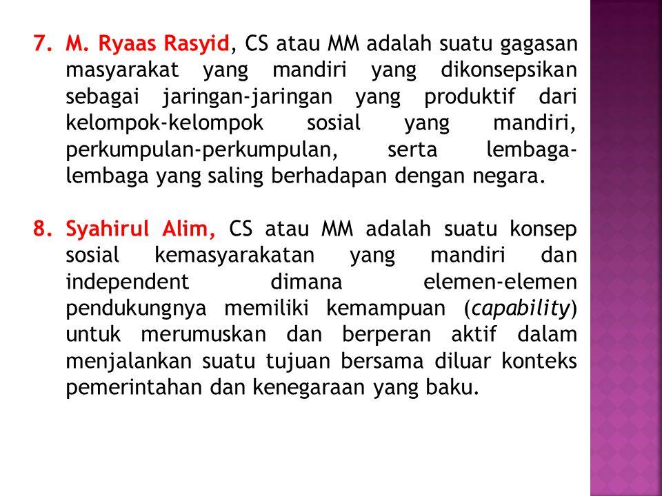 7.M. Ryaas Rasyid, CS atau MM adalah suatu gagasan masyarakat yang mandiri yang dikonsepsikan sebagai jaringan-jaringan yang produktif dari kelompok-k