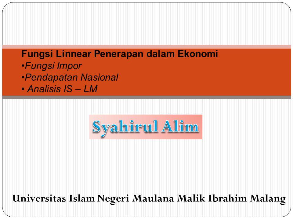 Fungsi Linnear Penerapan dalam Ekonomi Fungsi Impor Pendapatan Nasional Analisis IS – LM Universitas Islam Negeri Maulana Malik Ibrahim Malang