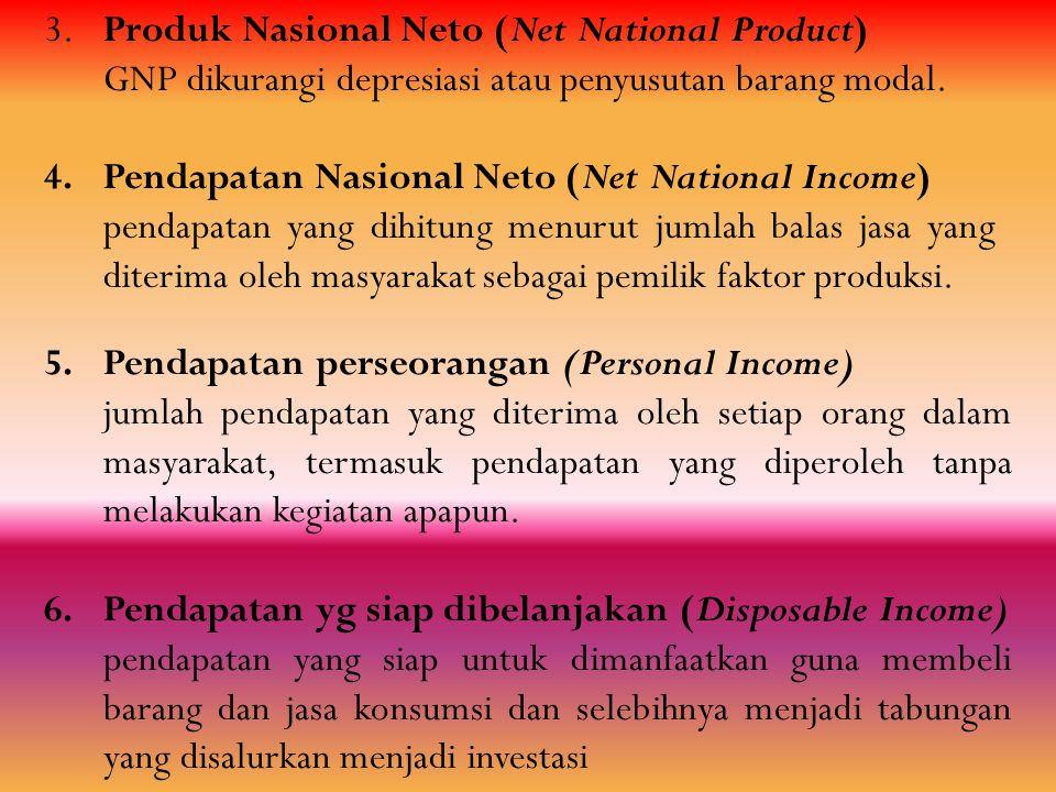 3.Produk Nasional Neto (Net National Product) GNP dikurangi depresiasi atau penyusutan barang modal. 4.Pendapatan Nasional Neto (Net National Income)