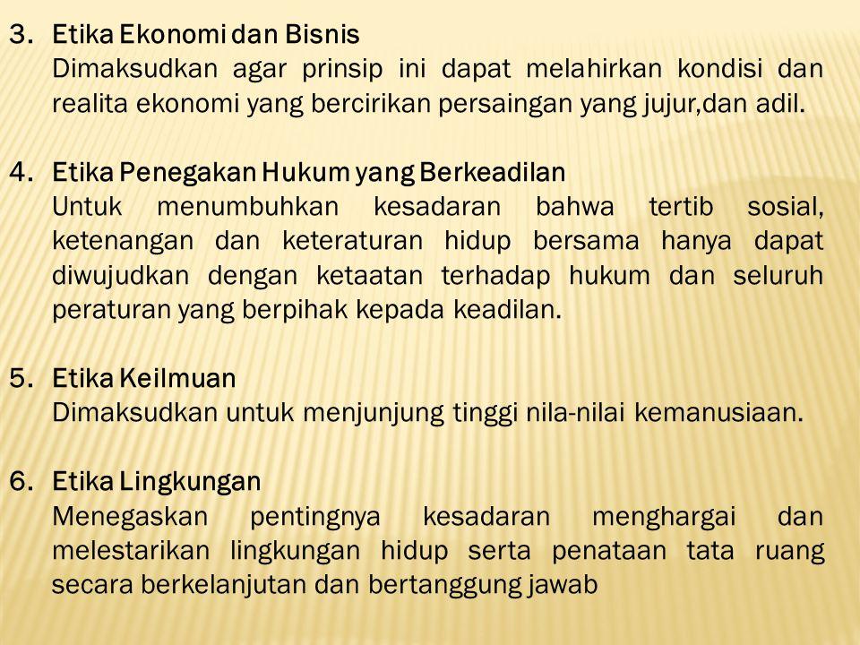 3.Etika Ekonomi dan Bisnis Dimaksudkan agar prinsip ini dapat melahirkan kondisi dan realita ekonomi yang bercirikan persaingan yang jujur,dan adil.