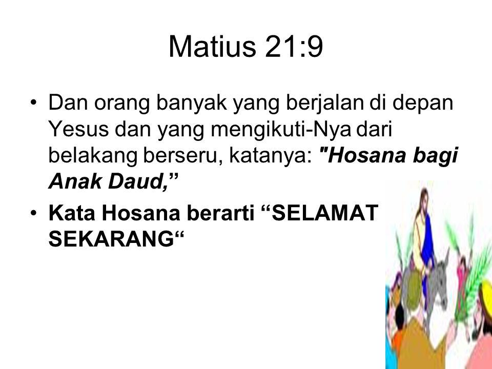 Matius 21:9 Dan orang banyak yang berjalan di depan Yesus dan yang mengikuti-Nya dari belakang berseru, katanya: Hosana bagi Anak Daud, Kata Hosana berarti SELAMAT SEKARANG