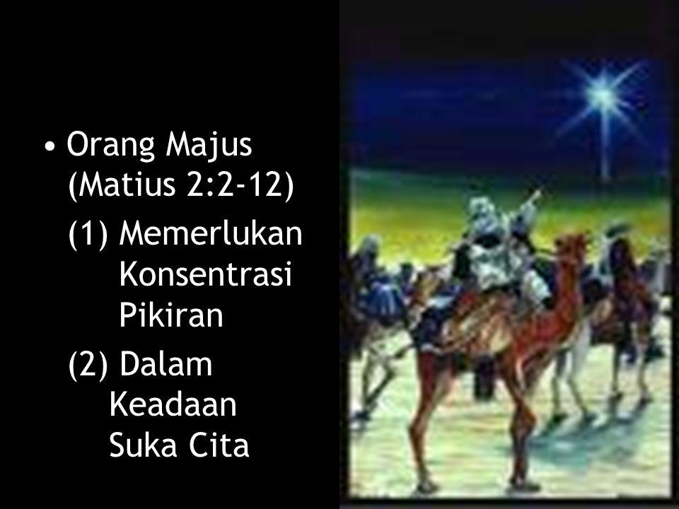 Orang Majus (Matius 2:2-12) (1) Memerlukan Konsentrasi Pikiran (2) Dalam Keadaan Suka Cita
