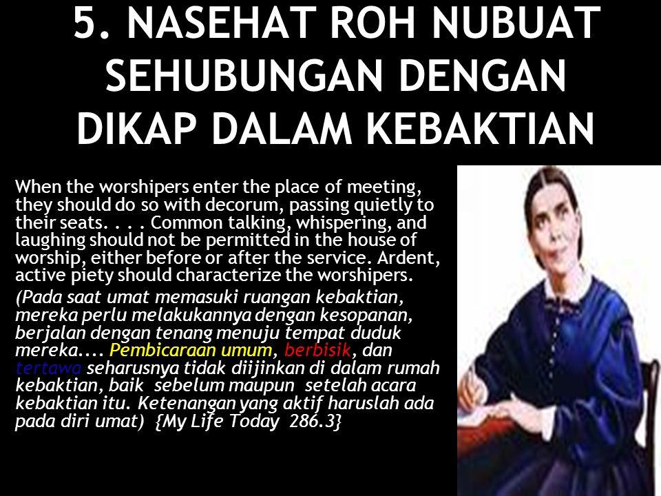 5. NASEHAT ROH NUBUAT SEHUBUNGAN DENGAN DIKAP DALAM KEBAKTIAN When the worshipers enter the place of meeting, they should do so with decorum, passing