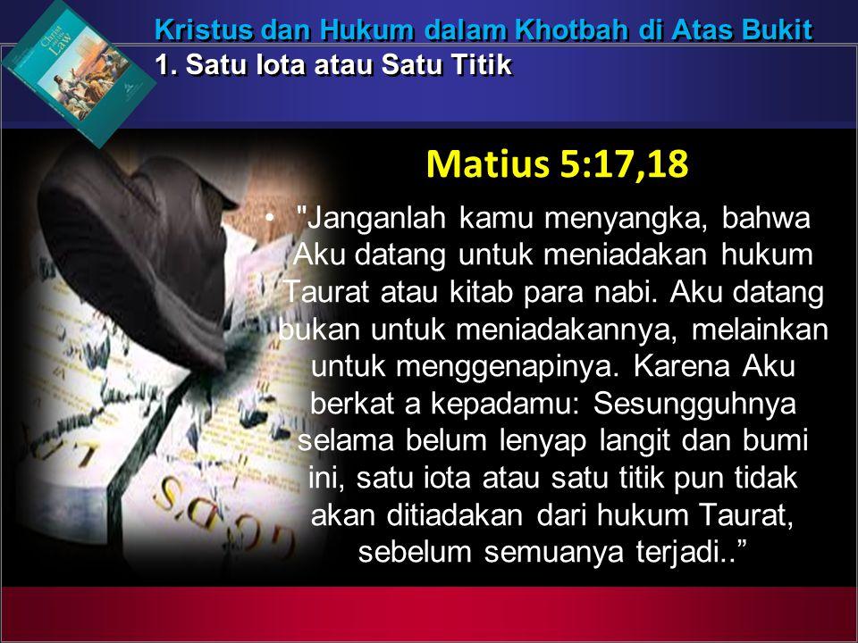Kristus dan Hukum dalam Khotbah di Atas Bukit 1. Satu Iota atau Satu Titik Kristus dan Hukum dalam Khotbah di Atas Bukit 1. Satu Iota atau Satu Titik