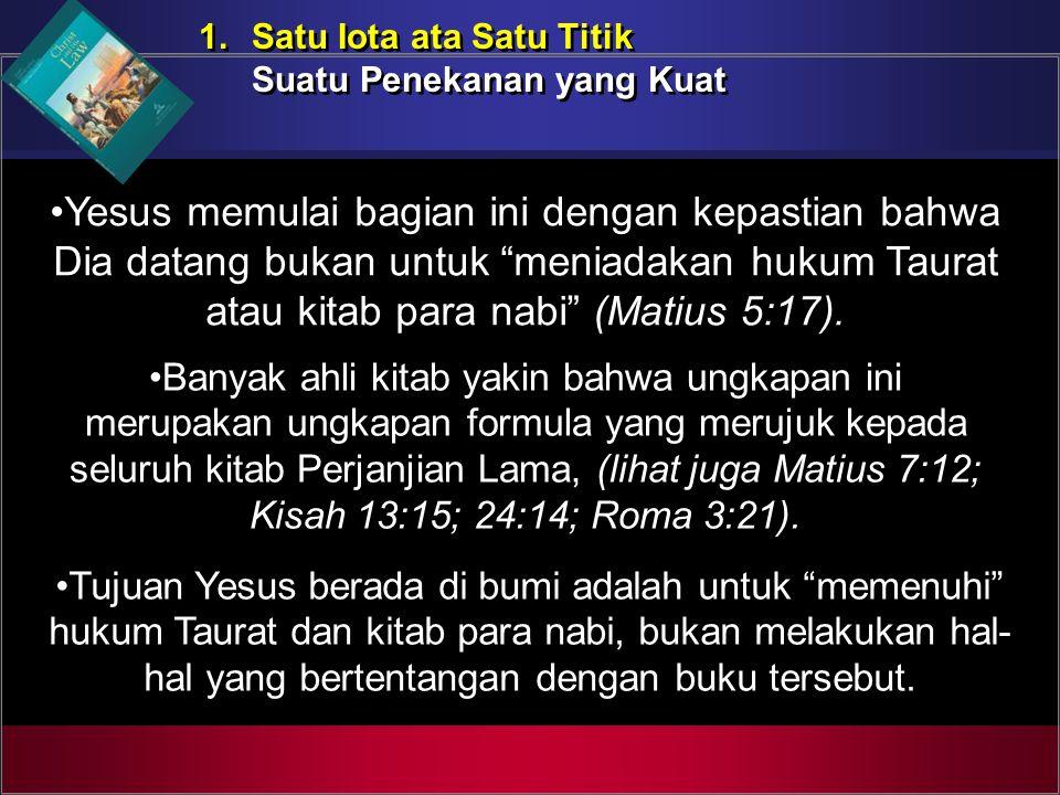 1.Satu Iota ata Satu Titik Suatu Penekanan yang Kuat 1.Satu Iota ata Satu Titik Suatu Penekanan yang Kuat Yesus memulai bagian ini dengan kepastian ba